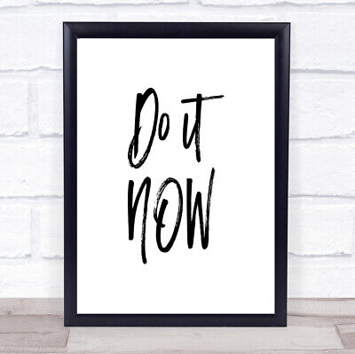 It Now Quote Print Poster Typography Word Art Picture • 6.95£