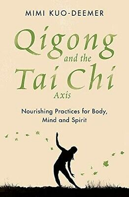 £9.50 • Buy Qigong And The Tai Chi Axis: Nourishing Practices For Body, Mind And Spirit