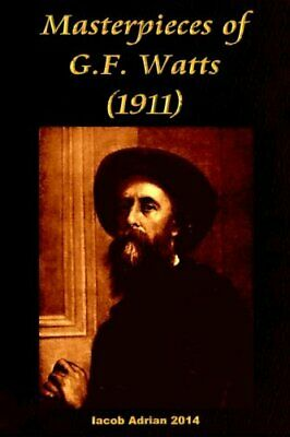Masterpieces Of G.F. Watts (1911).New 9781512341195 Fast Free Shipping<  • 7.46£