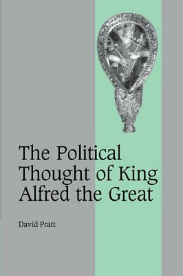 The Political Thought Of King Alfred The Great . Pratt<| • 46.75£