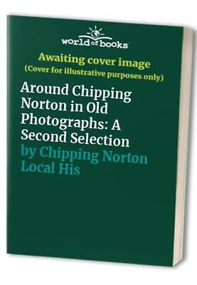 £3.99 • Buy Around Chipping Norton In Old Photographs: ... By Chipping Norton Loca Paperback