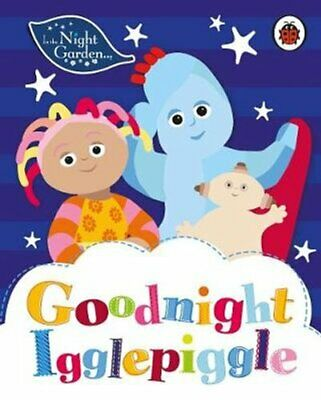 In The Night Garden: Goodnight Igglepiggle By In The Night Garden 9780241322048 • 7.21£