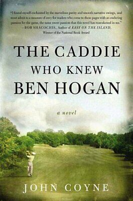 The Caddie Who Knew Ben Hogan By Coyne, John Book The Cheap Fast Free Post • 25.99£
