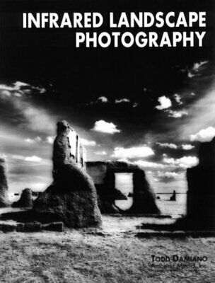 Infrared Landscape Photography By Todd Damiano (Paperback / Softback) • 14.99£