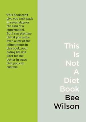 This Is Not A Diet Book A User's Guide To Eating Well 9780008225766 | Brand New • 6.19£