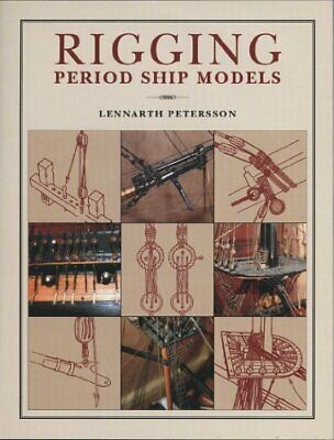 Rigging Period Ship Models: A Step-by-Step Guide To The Intracacies Of Square... • 41.85£