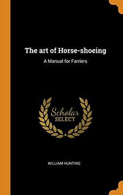 The Art Of Horse-shoeing: A Manual For Farriers. Hunting 9780342430055 New<| • 28.51£