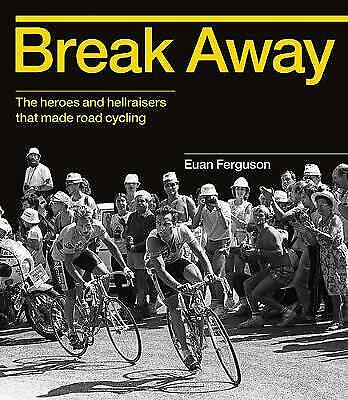 Break Away: The Heroes And Hellraisers That Made Road Cycling HB Book • 11.99£