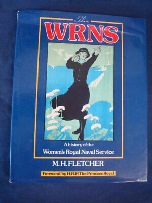 Wrns: A History Of The Women's Royal Naval Service By Commandant M. H. Fletcher • 5.45£