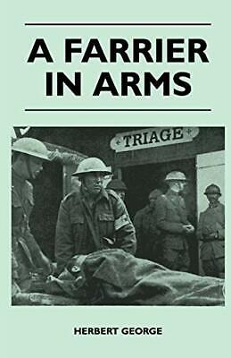 A Farrier In Arms.by George  New 9781446509357 Fast Free Shipping<| • 34.60£