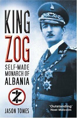 King Zog: Self-Made Monarch Of Albania By Tomes, Jason Paperback Book The Cheap • 13.99£