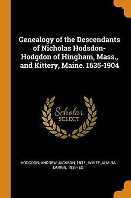 Genealogy Of The Descendants Of Nicholas Hodsdo. Hodgdon, White<| • 18.76£