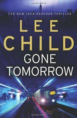 Gone Tomorrow: (Jack Reacher 13) By Child, Lee Hardback Book The Cheap Fast Free • 3.29£