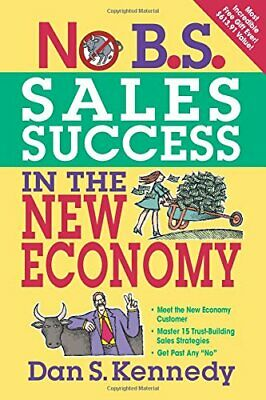 No B.S. Sales Success In The New Economy By Kennedy, Dan S Paperback Book The • 6.99£