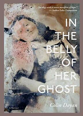 In The Belly Of Her Ghost: A Memoir (LARB True Stories) By Dayan, Colin Book The • 14.99£