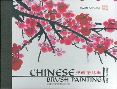 Chinese Brush Painting: Step By Step By Kwan Jung Hardback Book The Cheap Fast • 19.99£