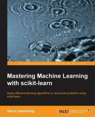 Mastering Machine Learning With Scikit-Learn By Gavin Hackeling (Paperback / • 14.99£