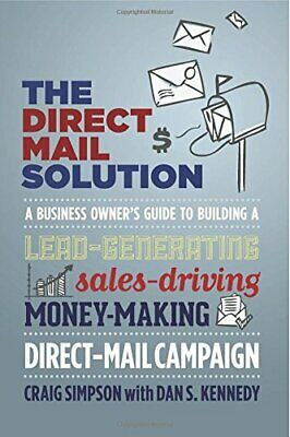The Direct Mail Solution: A Business Owner's Guide To Buil... By Kennedy, Dan S. • 12.99£