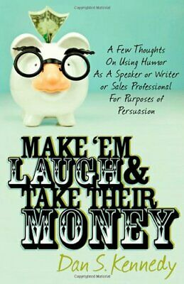 Make 'Em Laugh & Take Their Money: A Few Thoughts On Using... By Kennedy, Dan S. • 9.99£