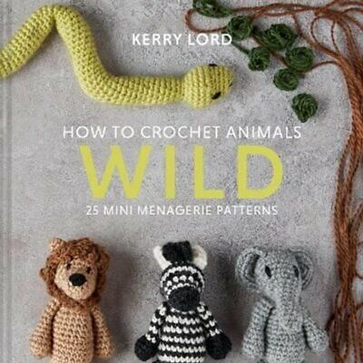 £10.57 • Buy How To Crochet Animals: Wild 25 Mini Menagerie Patterns 9781911641773