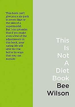 This Is Not A Diet Book: A User's Guide To Eating Well Bee Wilson • 5.02£