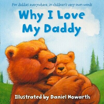 Why I Love My Daddy Paperback Book Illustrated By Daniel Howarth • 5.99£