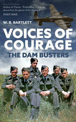 Voices Of Courage: The Dam Busters By W. B Bartlett (Paperback / Softback) • 2.34£