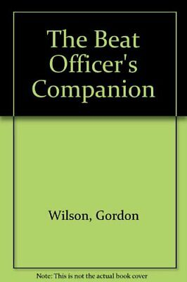 The Beat Officer's Companion By Gordon Wilson. 9780710626486 • 6.58£