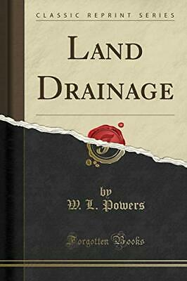 Land Drainage (Classic Reprint) By Powers, W. L. Book The Cheap Fast Free Post • 25.99£