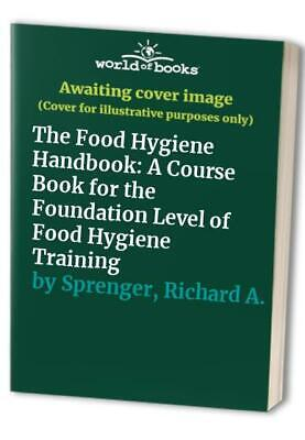 £7.99 • Buy The Food Hygiene Handbook: A Course Book Fo... By Sprenger, Richard A. Paperback