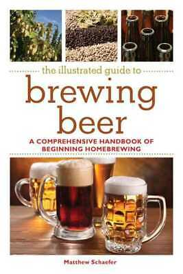 £6.42 • Buy The Illustrated Guide To Brewing Beer: A Comprehensive Handbook Of Beginning