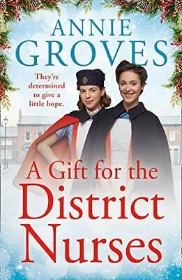 £3.59 • Buy A Gift For The District Nurses: The Most Heartwarming WW2 Hi... By Groves, Annie