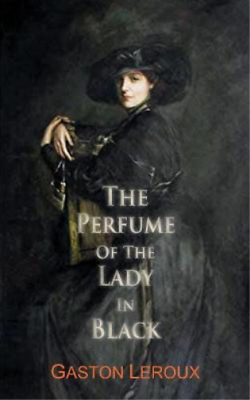 Gaston Leroux-Perfume Of The Lady In Black BOOK NEW • 9.50£