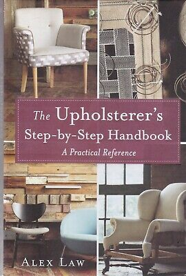 The Upholsterer's Step-By-Step Handbook: A Practical Reference By Alex Law, Book • 12.99£