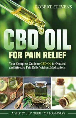 CBD Oil For Pain Relief: Your Complete Guide To CBD Oil For Natural And Effecti • 77.20£