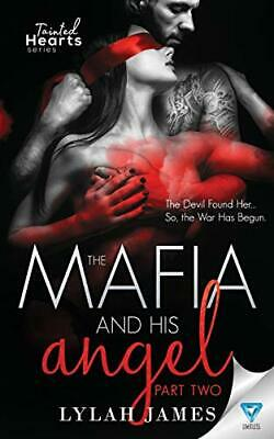 The Mafia And His Angel: Part 2 (Tainted Hearts Series) By James, Lylah Book The • 12.99£