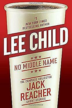 No Middle Name: The Complete Collected Jack Reacher Short Stories Lee Child • 4.70£
