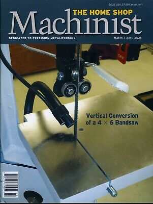$9.99 • Buy The Home Shop Machinist March/April 2021 Vertical Conversion Of A 4 X 6 Bandsaw
