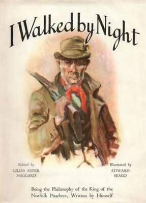 I Walked By Night: Being The Life & History Of The King Of The Norfolk Poachers • 13.95£