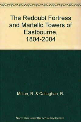 The Redoubt Fortress And Martello Towers Of Eastbourn... By Milton, R. & Callagh • 13.99£