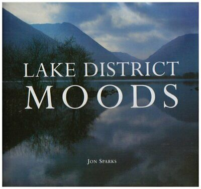 Lake District Moods By Sparks, Jon Hardback Book The Cheap Fast Free Post • 13.99£
