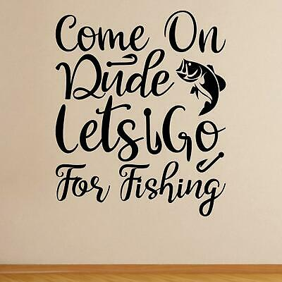£11.20 • Buy Come On Dude Lets Go For Fishing Wall Sticker Decal Angling Camping Outdoors UK