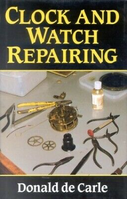 Clock And Watch Repairing By Carle, Donald De Hardback Book The Cheap Fast Free • 10.99£