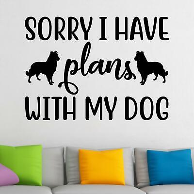 $31.61 • Buy Sorry I Have Plans With My Dog Wall Sticker Decal  Quote Home Pet Funny Décor