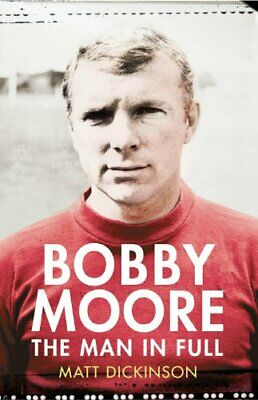 £5.49 • Buy Bobby Moore: The Man In Full By Dickinson, Matt Book The Cheap Fast Free Post