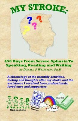 £8.99 • Buy My Stroke: 450 Days From Severe Aphasia Speaking, Rea... By Weinstein PH.D, Dona