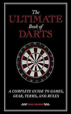 £6.99 • Buy THE ULTIMATE BOOK OF DARTS: A Complete Guide To Games, Gear, ... By Kramer, Anne