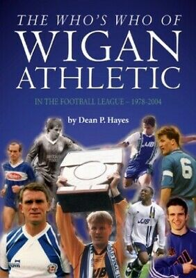 £12.99 • Buy The Who's Who Of Wigan Athletic: In The Football Leag... By Hayes, Dean Hardback