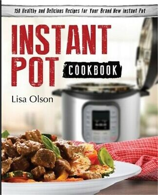 $22.05 • Buy Instant Pot Cookbook: 150 Healthy And Delicious Recipes For Your Brand New Insta