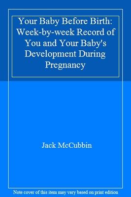 Your Baby Before Birth: Week-by-week Record Of You And Your Baby's Developmen. • 5.35£